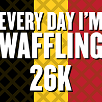 Every Day I'm Waffling 26k
