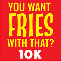 You Want Fries With That? 10k